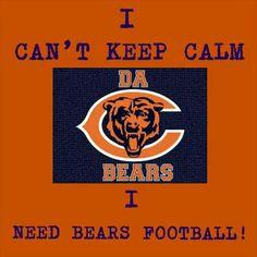 I CAN'T KEEP CALM I NEED BEARS FOOTBALL!