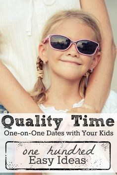 Quality Time With -- 100 Kids Easy Kid Date Ideas Looking for great ways to connect with your kids and fulfill their need for quality time? Look no further -- here are 100 ideas for you.