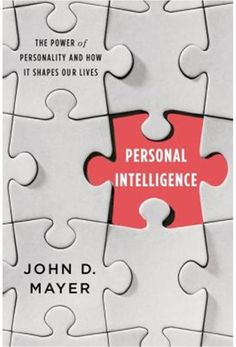 Personal Intelligence: The Power of Personality and How It Shapes Our Lives by John D. Mayer