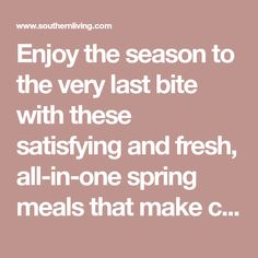 Enjoy the season to the very last bite with these satisfying and fresh, all-in-one spring meals that make cleanup a breeze. One-dish meals make dining Spring Meals, Spring Recipes, Spring One, Breeze, Dishes, Fresh, Healthy Dinners, Dining, Fit
