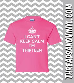 Hey, I found this really awesome Etsy listing at https://www.etsy.com/listing/181181257/i-cant-keep-calm-im-thirteen-great