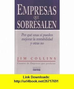 Empresas Que Sobresalen (Spanish Edition) (9789580465171) Jim Collins , ISBN-10: 9580465177 , ISBN-13: 978-9580465171 , , tutorials , pdf , ebook , torrent , downloads , rapidshare , filesonic , hotfile , megaupload , fileserve