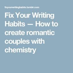 Fix Your Writing Habits — How to create romantic couples with chemistry