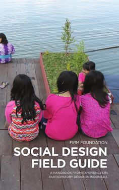 Firm Foundation: Social Design Field Guide - A handbook from experiences in participatory design in Indonesia. #socinn
