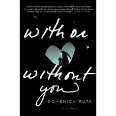 Finished 3/15/15: With or Without You by Domenica Ruta--Eh...another rough childhood memoir. Nothing new.
