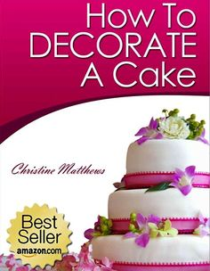 FREE e-Cookbook: How To Decorate a Cake