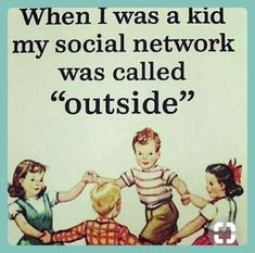 So true. Modern day children do not know how.