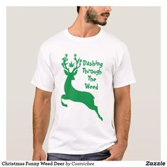 Shop Christmas Funny Weed Deer T-Shirt created by Cosmicbee. Personalize it with photos & text or purchase as is!