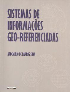 SILVA, Ardemirio de Barros. Sistema de informações geo-referenciadas: conceitos e fundamentos. reimpr. São Paulo: Unicamp, 2012. 236 p. Inclui bibliografia (ao final de cada capítulo); il. tab. quad.; 28cm. ISBN 9788526808966.  Palavras-chave: SISTEMAS DE INFORMACAO GEOGRAFICA; SENSORIAMENTO REMOTO.  CDU 528.8 / S586s / reimpr. / 2012