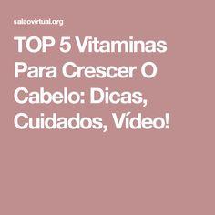 TOP 5 Vitaminas Para Crescer O Cabelo: Dicas, Cuidados, Vídeo! Crescendo, Top, Grow Hair, Hair Growth, Health And Fitness, Tips, Vitamin E, Crop Shirt, Blouses