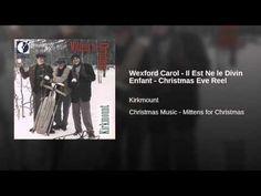 Wexford Carol - Il Est Ne le Divin Enfant - Christmas Eve Reel - YouTube
