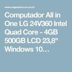 "Computador All in One LG 24V360 Intel Quad Core - 4GB 500GB LCD 23,8"" Windows 10…"