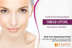 If you have any concerns about your drooping skin and wish to undergo this treatment for a younger looking youthful face then Thread Face Lift is a quick and the most safest solution for you. Feel free to book an appointment with the best #dermatologist in #Pakistan Dr. Shumaila Khan today. For appointment, call on (+92) 51 255 5577-9, (+92) 303 555 8444, (+92) 303 555 8222 or visit drshumailakhan.com for details.
