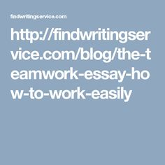 http://findwritingservice.com/blog/the-teamwork-essay-how-to-work-easily