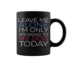Leave Me Alone - Dog HOT MUG : coffee mug, papa mug, cool mugs, funny coffee mugs, coffee mug funny, mug gift, #mugs #ideas #gift #mugcoffee #coolmug