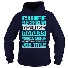 CHIEF ELECTRICIAN Because BADASS Miracle Worker Isn't An Official Job Title T Shirts, Hoodies, Sweatshirts. GET ONE ==> https://www.sunfrog.com/LifeStyle/CHIEF-ELECTRICIAN-BADASS-Navy-Blue-Hoodie.html?41382