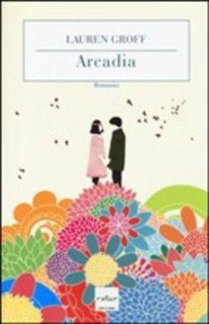"""Arcadia"" di Lauren Groff"