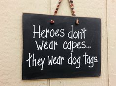Hero military sign, Heroes dont wear capes, they wear dog tags. A great salute to our military men and women. Great dad gift from son or daughter.