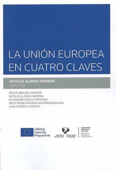 La Unión Europea en cuatro claves / Nicolás Alonso Moreda, director ; [autores], Oscar Abalde Cantero... [et al.], 2014