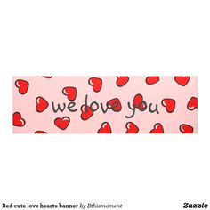 PINK BANNER with adorable all over red love hearts. Customize with your message or we love you message.