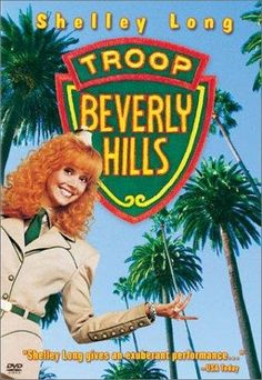 Troop Beverly Hills -- Shelley Long stars as a spoiled Beverly Hills resident who does nothing but shop, prompting her husband to tell her he's fed up with her selfishness. To prove him wrong, she assumes leadership of Troop Beverly Hills in the Girl Scout-like Wilderness Girls organization. Troop Beverly Hills is made up of brats who are the laughingstock of the scouting community.  Still makes me laugh!!!