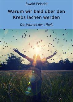 Warum wir bald über den Krebs lachen werden - Die Wurzel des Übels ebook by Ewald Peischl Diagnose Krebs, Book Review, Nonfiction, Free Apps, Audiobooks, Promotion, Ebooks, This Book, Thankful