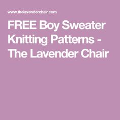 FREE Boy Sweater Knitting Patterns - The Lavender Chair