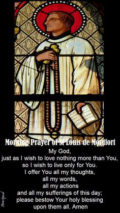 """My God, just as I wish to love nothing more than You, so I wish to live only for You. I offer You all my thoughts, all my words, all my actions and all my sufferings of this day; please bestow Your holy blessing upon them all. Amen"" - Morning prayer of St. Louis de Montfort - Our Morning Offering - July 8, 2017"