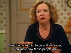 28 Reasons You Wish Kitty Forman was Your Mom - this made me realize who my real mom reminds me of...
