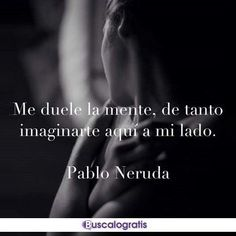 A little tired and a light headache, but it's ok, I don't mind losing sleep over you😘. S Quote, Love Quotes, Quotes En Espanol, Flirty Quotes, Naughty Quotes, Love Phrases, Pablo Neruda, Finding Love, Sad Love