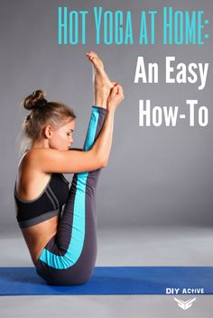 """Hot Yoga At Home: An Easy How-To - You might be thinking, """"Wait… If it needs hot and humid conditions, how can I do this at home? I can't create an indoor climate."""" Find out! via @DIYActiveHQ #yoga #hotyoga #weightloss"""