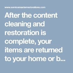 After the content cleaning and restoration is complete, your items are returned to your home or business and once again inventoried to ensure that all items taken and successfully restored and returned. Call 866-676-7761 for immediate response.