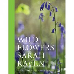 A lavishly illustrated book divided by habitat. Sarah Raven introduces a wide range of plants - how to identify them and their families.