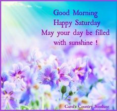 Good morning and happy Saturday via Carol's Country Sunshine on Facebook