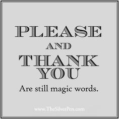 If more people would only use 'please' & 'thank you'. Rude world we live in. No manners.