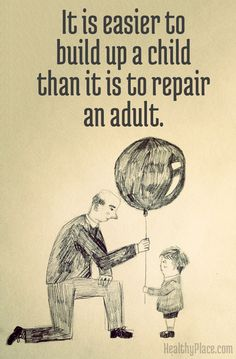 Quote on abuse - It is easier to build up a child that it is to repair an adult.