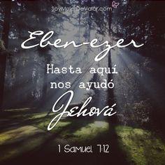 <<Ebenezer, Hasta aquí nos ayudó Jehová. 1 Samuel 7:12>>
