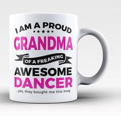 I am a proud grandma of a freaking awesome dancer. The perfect coffee mug for any proud grandma of a awesome dancer. Available here - http://diversethreads.com/products/proud-grandma-of-an-awesome-dancer-mug