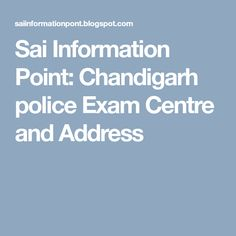 Sai Information Point: Chandigarh police Exam Centre and Address