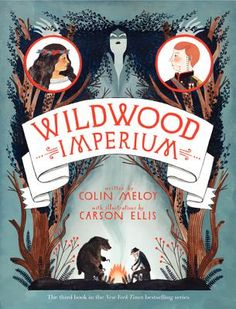 WILDWOOD CHRONICLES, iii WILDWOOD IMPERIUM Colin Meloy & Carson Ellis