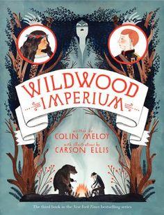 WILDWOOD CHRONICLES, iii WILDWOOD IMPERIUM Colin Meloy & Carson Ellis