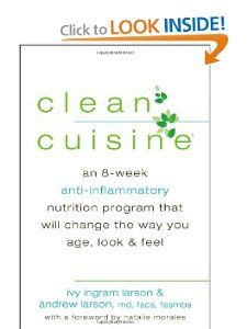 Clean Cuisine: An 8-Week Anti-Inflammatory Nutrition Program that Will Change the Way You Age, Look & Feel: Ivy Larson, Andrew Larson, Natalie Morales: 9780425252857: Amazon.com: Books