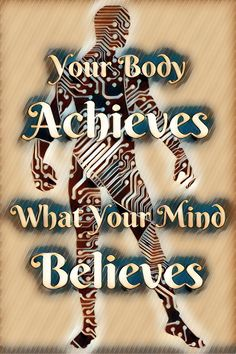 your body achieves what your mind believes- inspirational quote
