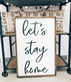 Let's Stay Home +Made from quality wood | latex paint | wood stain +Signs will automatically come with BLACK font unless you place a custom order and request