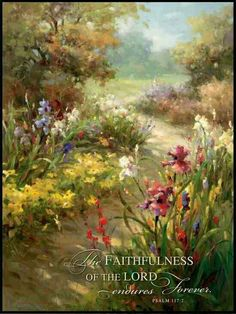 The faithfulness of the Lord endures forever.  Psalms 117:2