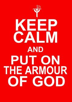 The Bible: Ephesians 6:10-20 Keep Calm and Put On The Armor Of God