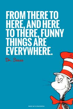 From there to here, and here to there, funny things are everywhere. - Dr. Seuss | Kate made this with Spoken.ly
