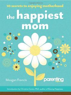 The Happiest Mom (Parenting Magazine): 10 Secrets to Enjoying Motherhood by Meagan Francis,http://www.amazon.com/dp/1616280603/ref=cm_sw_r_pi_dp_t.TNsb15CKPWX6YQ