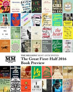 Most Anticipated: The Great 2016 Book Preview. While there's no such thing as a list that has everything, we feel certain this preview — at 8,600 words and 93 titles — is the only 2016 book preview you'll need.