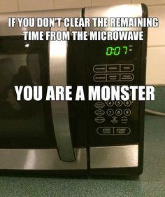 If you don't clear the remaining time from the microwave, you are a monster.